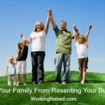 5 Ways to Keep Your Family From Resenting Your Business