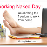 Time to Celebrate. It's Working Naked Day!