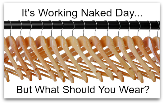 It's Working Naked Day…But What Should You Wear?