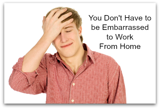 Embarrassed to work from home