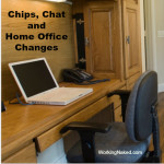 Chips, Chat and Home Office Changes