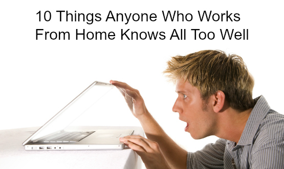 10 things anyone who works from home knows all too well